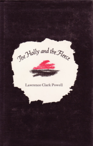 THE HOLLY AND THE FLEECE. Lawrenced Clark POWELL.