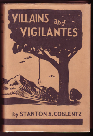 VILLIANS AND VIGILANTES; The Story of James King of William and Pioneer Justice in California. Stanton A. COBLENTZ.