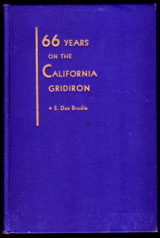 66 YEARS ON THE CALIFORNIA GRIDIRON 1882 - 1948; The History of Football at the University of California. S. Dan BRODIE.