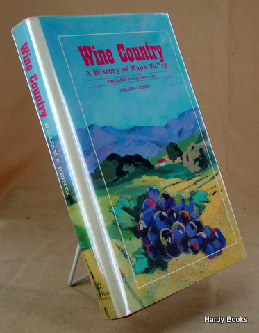 WINE COUNTRY. A History of Napa Valley. The Early Years 1838-1920. William F. HEINTZ.