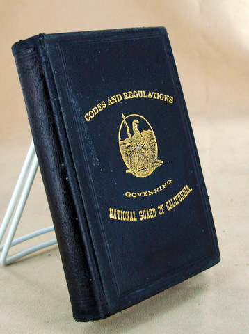 PROVISIONS OF THE CODES AND GENERAL REGULATIONS FOR THE GOVERNMENT OF THE NATIONAL GUARD OF CALIFORNIA. California - Anon, Gen. Samuel BACKUS, Commanding.