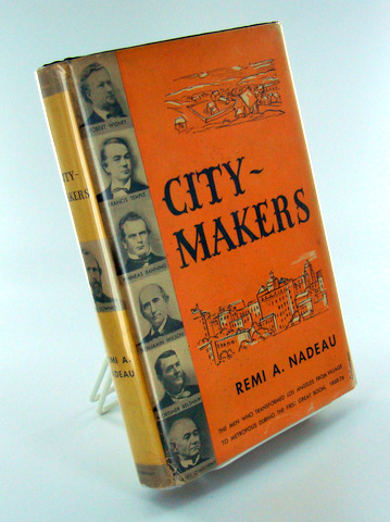 CITY-MAKERS; The Men Who Transformed Los Angeles From Village to Metropolis During the First Great Boom. 1868-76. Remi A. NADEAU.