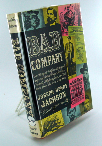 "BAD COMPANY; The Story of California's Legendary and Actual Stage Robbers, Bandits, Highwaymen, and Outlaws, from the 50's to the 80""s. Joseph Henry JACKSON."