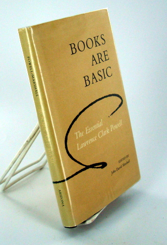 (Books About Books) BOOKS ARE BASIC; The Essential Lawrence Clark Powell. Lawrence Clark POWELL.