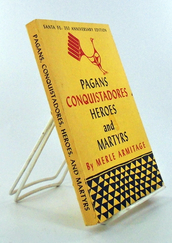 PAGANS CONQUISTADORES HEROES AND MARTYRS; The Spiritual Conquest of America. Merle ARMITAGE.