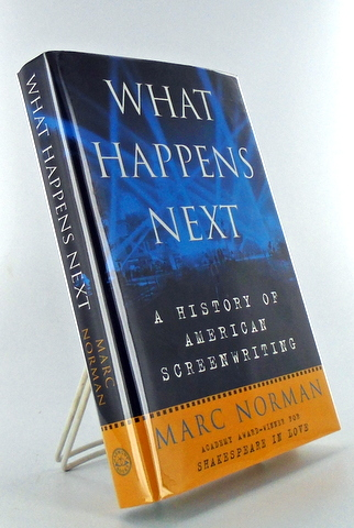 (Movies) WHAT HAPPENS NEXT; A History of American Screenwriting. Marc NORMAN.