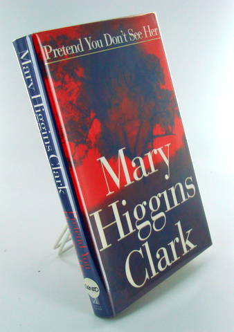 PRETEND YOU DON'T SEE HER. Mary Higgins CLARK.