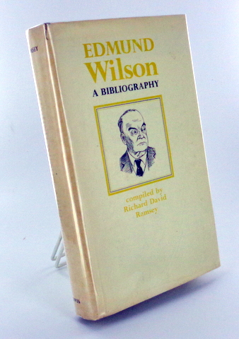 (Books About Books) EDMUND WILSON. A BIBLIOGRAPHY. Richard David RAMSEY.