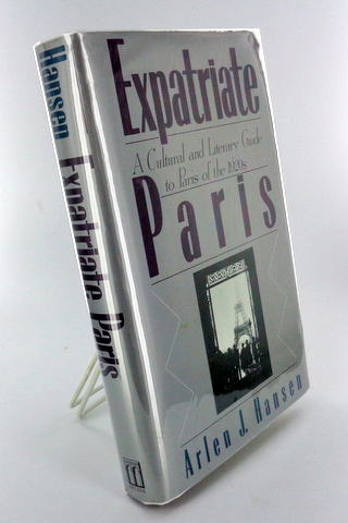 EXPATRIATE PARIS; A Cultural and Literary Guide to Paris of the 1920s. Arlen J. HANSEN.