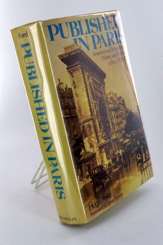 (Expatriate Paris) PUBLISHED IN PARIS; American and British Writers, Printers, and Publishers in Paris, 1920 -1939. Hugh FORD.