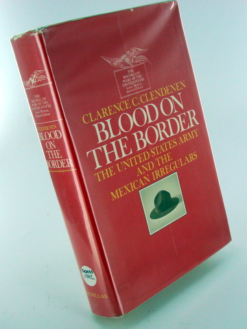 BLOOD ON THE BORDER; The United States Army and the Mexican Irregulars. Clarence C. CLENDENEN.