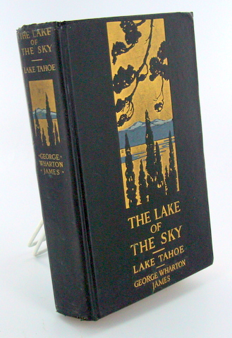 THE LAKE OF THE SKY; Lake Tahoe in the High Sierras of California and Nevada. George Wharton JAMES.