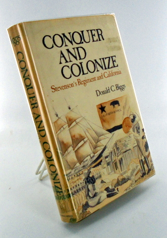 CONQUER AND COLONIZE; Stevenson's Regiment and California. Donald C. BIGGS.