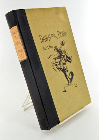 DAWN AND THE DONS; The Romance of Monterey. Tirey L. FORD, Jo Mora.