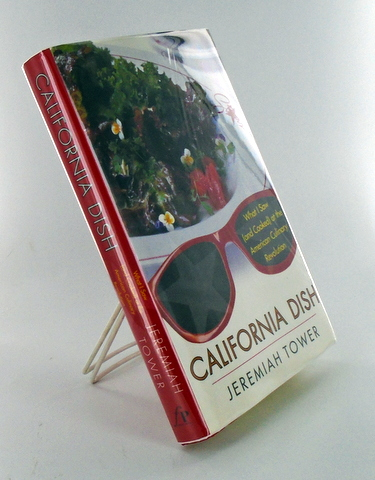 CALIFORNIA DISH; What I Saw (and Cooked) at the American Culinary Revolution. Jeremiah TOWER.