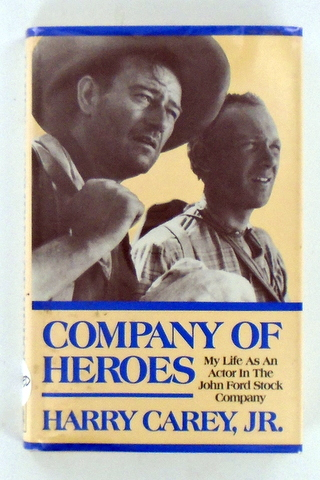COMPANY OF HEROES; My Life as an Actor in the John Ford Stock Company. Harry CAREY Jr.
