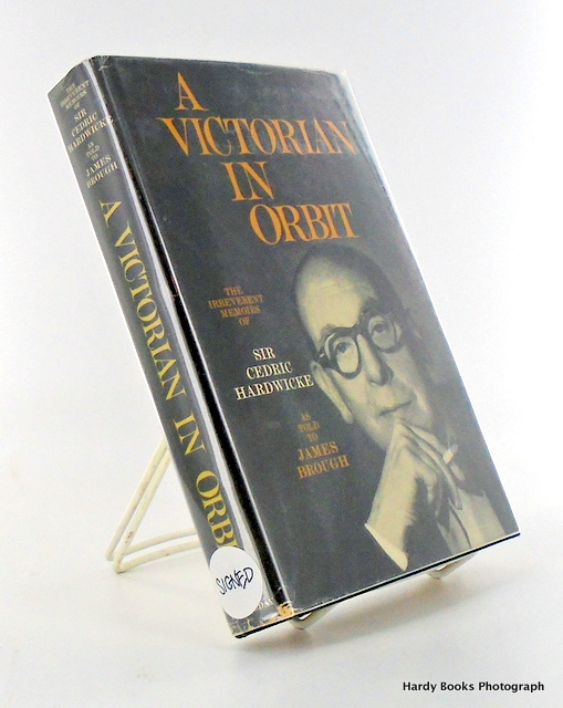 A VICTORIAN IN ORBIT. THE IRREVERENT MEMOIRS OF SIR CEDRIC HARDWICK. Sir Cedric HARDWICKE, James BROUGH, As told to.