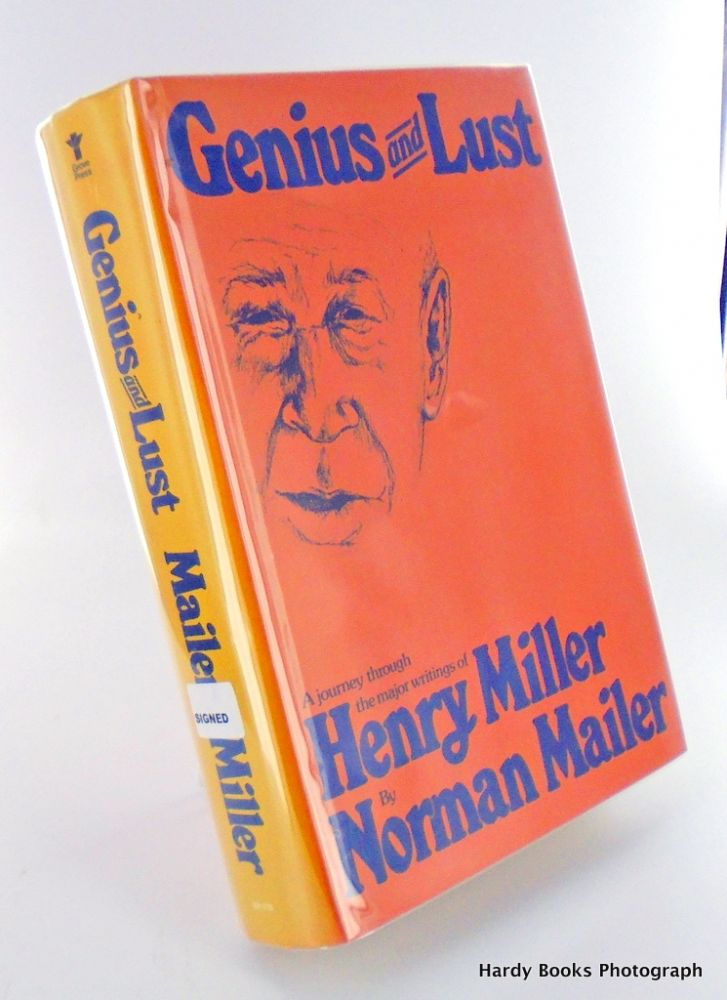 GENIUS AND LUST. A JOURNEY THROUGH THE MAJOR WRITINGS OF HENRY MILLER. Norman MAILER.