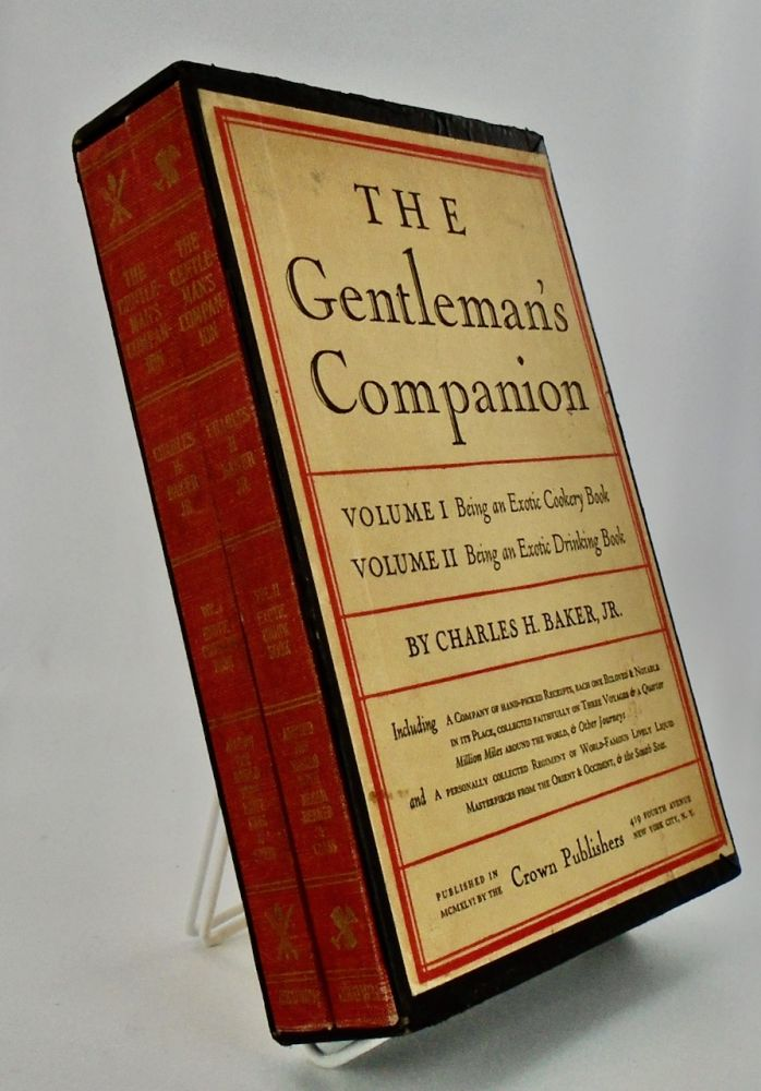 THE GENTLEMAN'S COMPANION. VOLUMES I & II; Volume I: Being an Exotic Cookery Book. Volume II: Being an Exotic Drinking Book. Charles H. BAKER, Jr.
