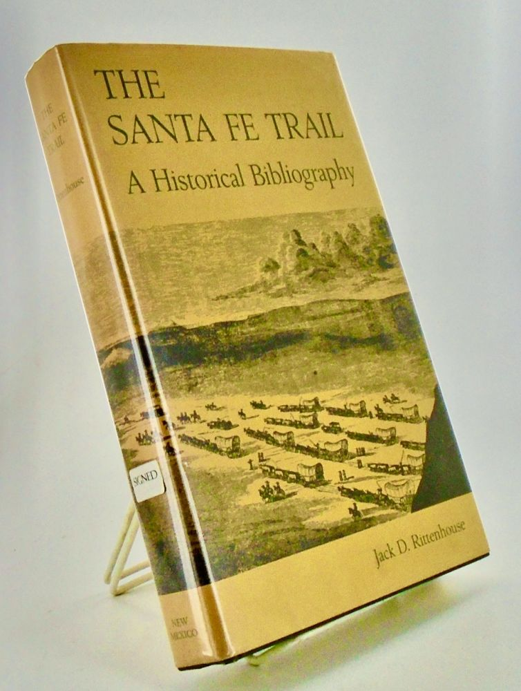 THE SANTA FE TRAIL; A Historical Bibliography. Jack D. RITTENHOUSE.