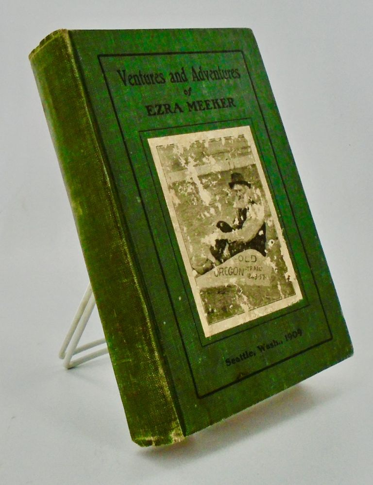 VENTURES AND ADVENTURES OF EZRA MEEKER OR SIXTY YEARS OF FRONTIER LIFE / THE OREGON TRAIL. Ezra MEEKER.