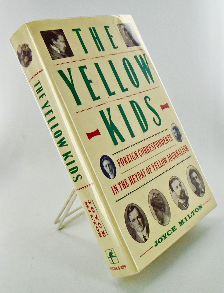 THE YELLOW KIDS. FOREIGN CORRESPONDENTS IN THE HEYDAY OF YELLOW JOURNALISM. Joyce MILTON.