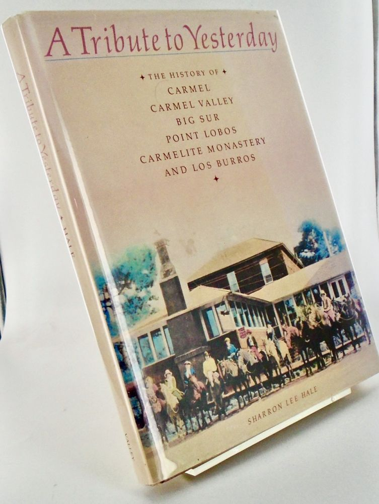 A TRIBUTE TO YESTERDAY. THE HISTORY OF CARMEL, CARMEL VALLEY, BIG SUR, POINT LOBOS, CARMELITE MONASTERY, AND LOS BURROS. Sharron Lee HALE.