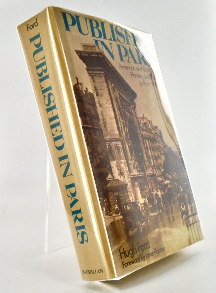 PUBLISHED IN PARIS. AMERICAN AND BRITISH WRITERS, PRINTERS, AND PUBLISHERS IN PARIS, 1920-1939. Hugh FORD.