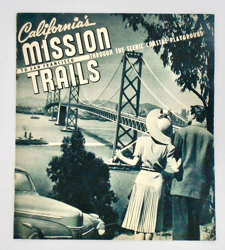 """1941 BOOKLET: """"CALIFORNIA'S MISSION TRAILS. TO SAN FRANCISCO THROUGH THE SCENIC COASTAL PLAYGROUND"""" ANONYMOUS."""