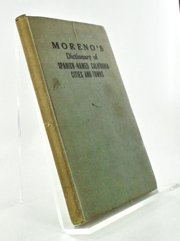 MORENO'S DICTIONARY OF SPANISH-NAMED CALIFORNIA CITIES AND TOWNS. Henry M. MORENO.