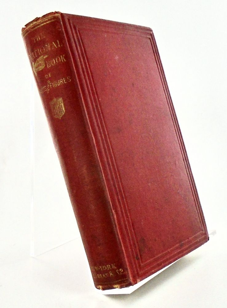 THE NATIONAL HAND-BOOK OF FACTS AND FIGURES, HISTORICAL, DOCUMENTAY, STATISTICAL, POLITICAL, FROM THE FORMATION OF THE GOVERNMENT TO THE PRESENT TIME. WITH A FULL CHRONOLOGY OF THE REBELLION. E. B. TREAT.