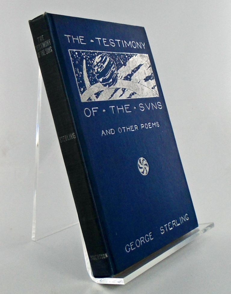 THE TESTIMONY OF THE SUNS AND OTHER POEMS. George STERLING.