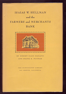 ISAIAS W. HELLMAN AND THE FARMERS AND MERCHANTS BANK. Robert Glass CLELAND, Frank B. PUTNAM.