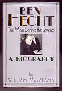 BEN HECHT The Man Behind The Legend. Movies, William MAcADAMS.