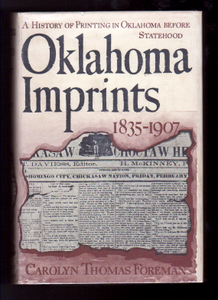 OKLAHOMA IMPRINTS 1835-1907. A History of Printing in Oklahoma Before Statehood. Carolyn Thomas FOREMAN.