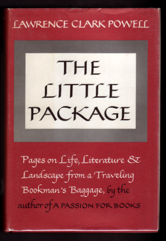 THE LITTLE PACKAGE. Pages on Literature and Landscape from a Traveling Bookman's Life. Books About Books, Lawrence Clark POWELL.
