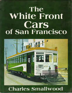 THE WHITE FRONT CARS OF SAN FRANCISCO. Charles SMALLWOOD.