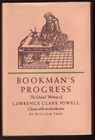 BOOKMAN'S PROGRESS. The Selected Writings of Lawrence Clark Powell. Lawrence Clark POWELL.