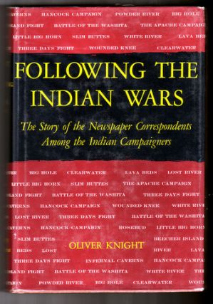 FOLLOWING THE INDIAN WARS; THE STORY OF THE NEWSPAPER CORRESPONDENTS AMONG THE INDIAN CAMPAIGNERS. Oliver KNIGHT.