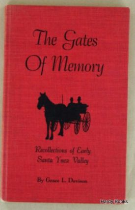 THE GATES OF MEMORY; Recollections of Early Santa Ynez Valley. Grace L. DAVISON.