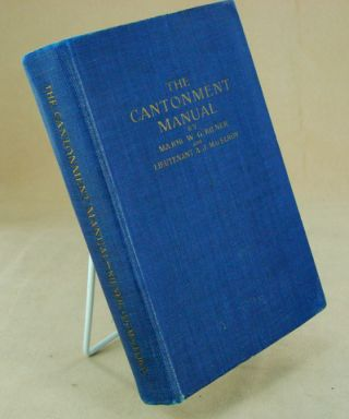 THE CANTONMENT MANUAL; Facts for Every Soldier. Major W. G. KILNER, 1st Lt. A. J. MacELROY
