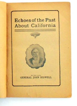 ECHOES OF THE PAST; An Account of the First Emigrant Train to California, Fremont in the Conquest of California, the Discovery of Gold and Early Reminiscences
