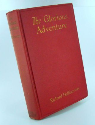 THE GLORIOUS ADVENTURE. Richard HALLIBURTON