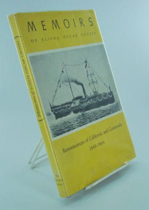 MEMOIRS OF ELISHA OSCAR CROSBY; Reminiscences of California and Guatemala From 1849 to 1864....