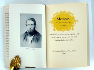 MEMOIRS OF ELISHA OSCAR CROSBY; Reminiscences of California and Guatemala From 1849 to 1864