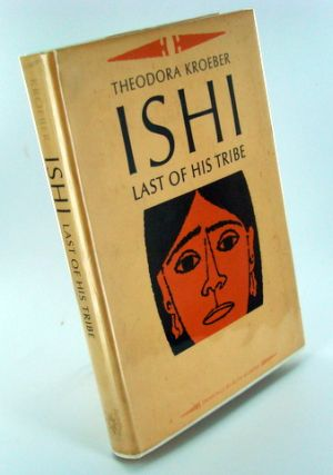 ISHI, LAST OF HIS TRIBE. Theodora KROEBER