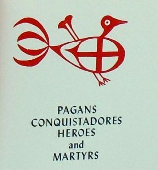 PAGANS CONQUISTADORES HEROES AND MARTYRS; The Spiritual Conquest of America