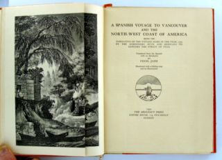 A SPANISH VOYAGE TO VANCOUVER AND THE NORTH-WEST COAST OF AMERICA; Being the Narrative of the Voyage Made in the Year 1792 by the Schooners Sutil and Mexicanad to Explore the Strait of Fuca