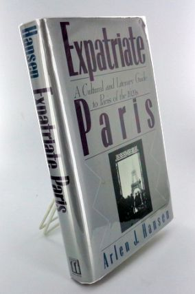 EXPATRIATE PARIS; A Cultural and Literary Guide to Paris of the 1920s. Arlen J. HANSEN