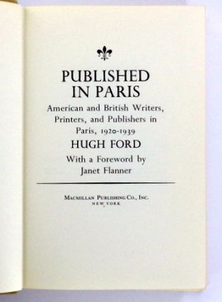 (Expatriate Paris) PUBLISHED IN PARIS; American and British Writers, Printers, and Publishers in Paris, 1920 -1939